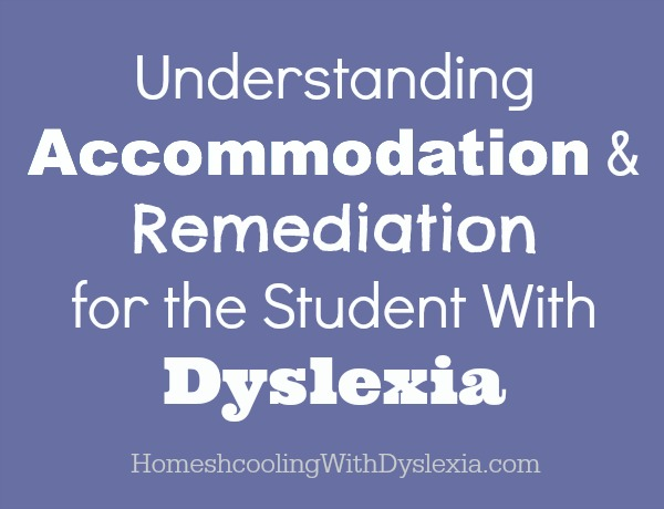 Accommodation & Remediation for the Student With Dyslexia