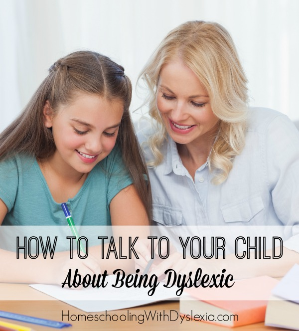 How to Talk to Your Child About Being Dyslexic | Homeschooling ...