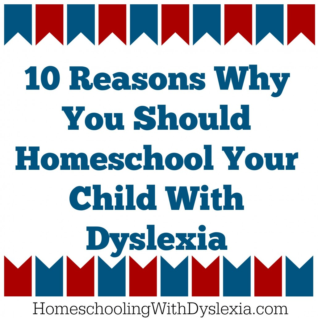 As my site shows, I believe strongly in homeschooling dyslexic kids. Here are my top 10 reasons why I believe in homeschooling kids with dyslexia.