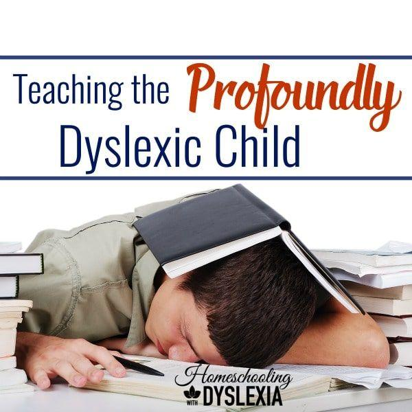 Teaching the Profoundly Dyslexic Child